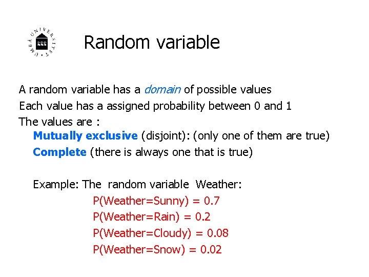 Random variable A random variable has a domain of possible values Each value has