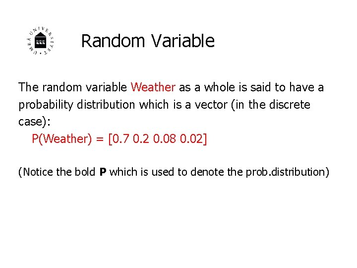 Random Variable The random variable Weather as a whole is said to have a