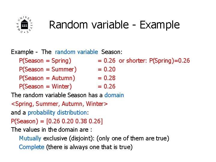 Random variable - Example - The random variable Season: P(Season = Spring) = 0.