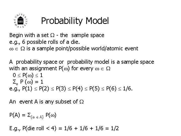 Probability Model Begin with a set - the sample space e. g. , 6