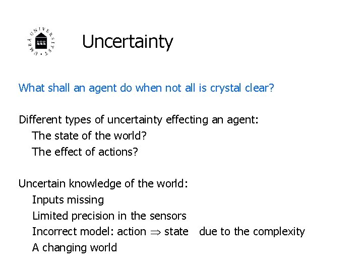 Uncertainty What shall an agent do when not all is crystal clear? Different types