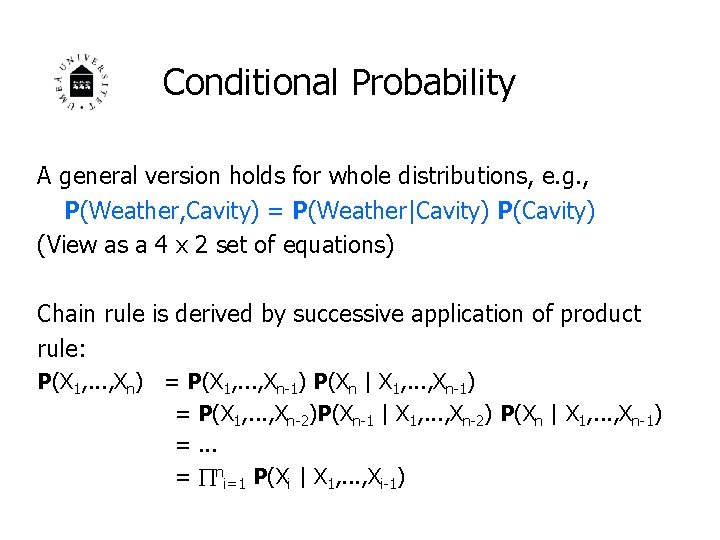 Conditional Probability A general version holds for whole distributions, e. g. , P(Weather, Cavity)