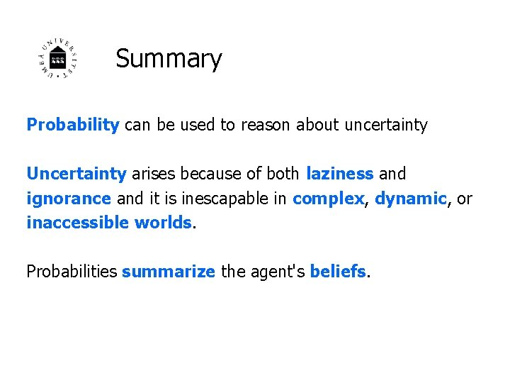 Summary Probability can be used to reason about uncertainty Uncertainty arises because of both