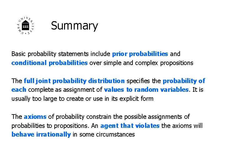 Summary Basic probability statements include prior probabilities and conditional probabilities over simple and complex