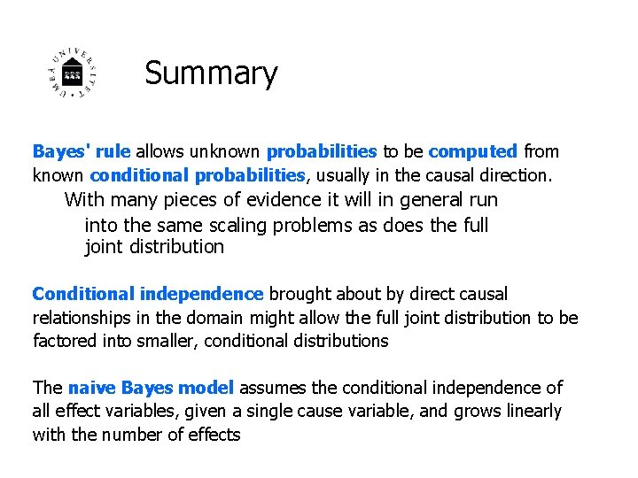 Summary Bayes' rule allows unknown probabilities to be computed from known conditional probabilities, usually