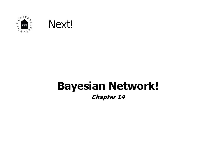 Next! Bayesian Network! Chapter 14