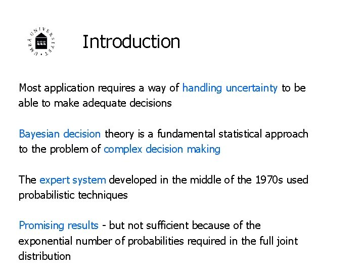 Introduction Most application requires a way of handling uncertainty to be able to make