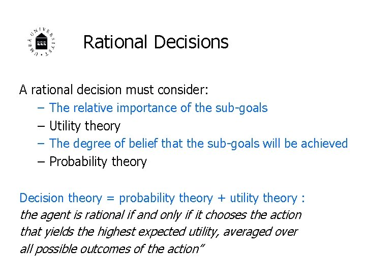 Rational Decisions A rational decision must consider: – The relative importance of the sub-goals