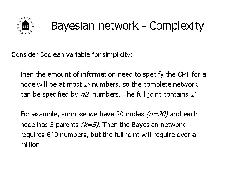 Bayesian network - Complexity Consider Boolean variable for simplicity: then the amount of information