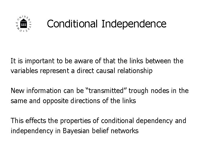Conditional Independence It is important to be aware of that the links between the