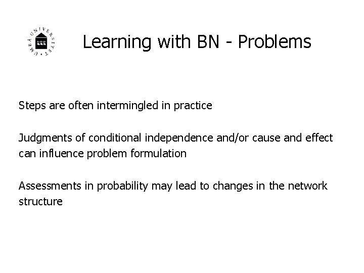 Learning with BN - Problems Steps are often intermingled in practice Judgments of conditional