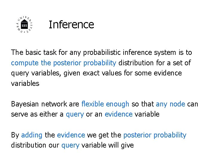 Inference The basic task for any probabilistic inference system is to compute the posterior