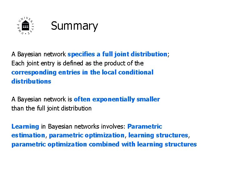 Summary A Bayesian network specifies a full joint distribution; Each joint entry is defined