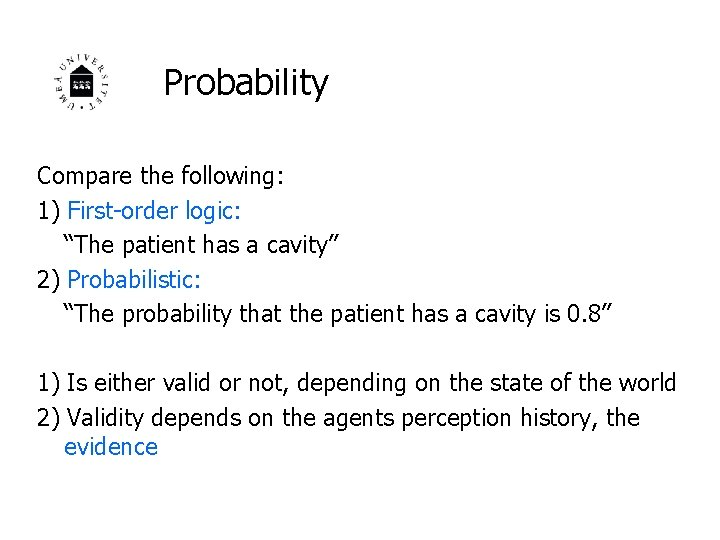 """Probability Compare the following: 1) First-order logic: """"The patient has a cavity"""" 2) Probabilistic:"""