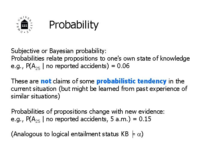 Probability Subjective or Bayesian probability: Probabilities relate propositions to one's own state of knowledge