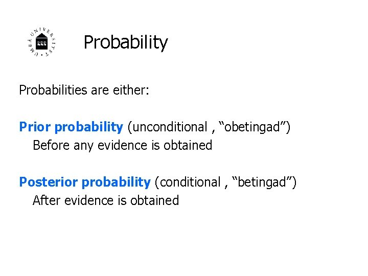 """Probability Probabilities are either: Prior probability (unconditional , """"obetingad"""") Before any evidence is obtained"""