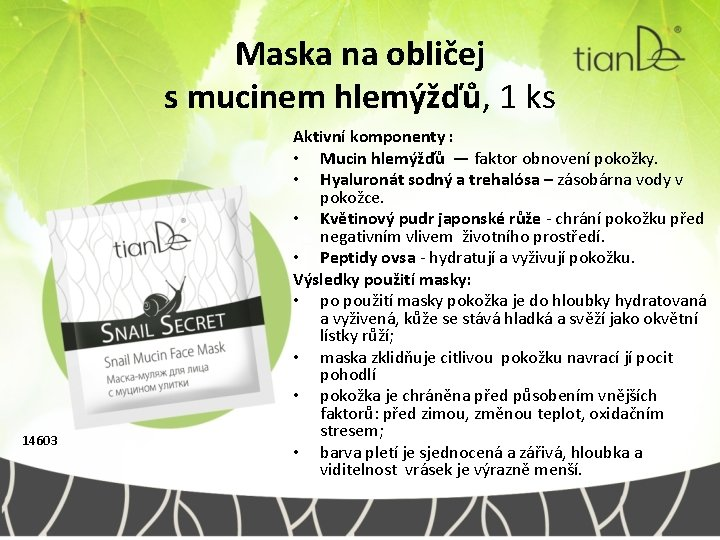 Maska na obličej s mucinem hlemýžďů, 1 ks 14603 Aktivní komponenty : • Mucin