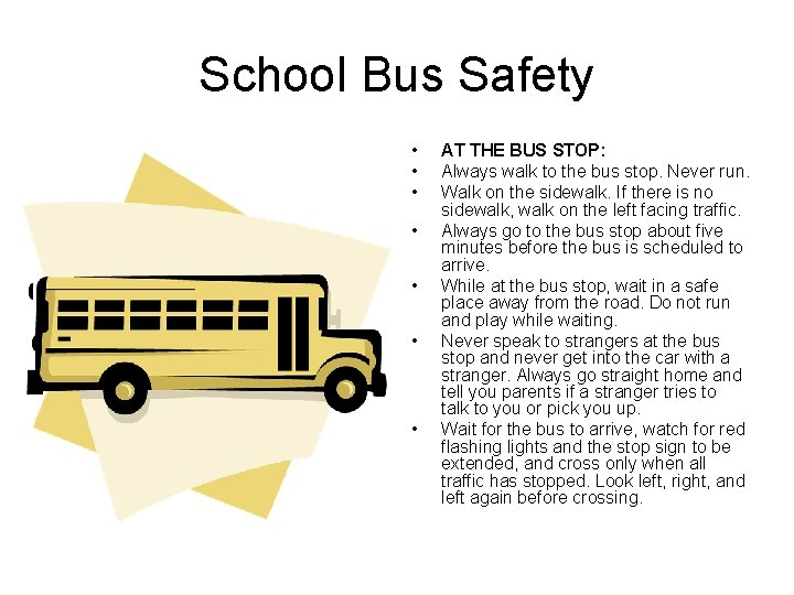 School Bus Safety • • AT THE BUS STOP: Always walk to the bus