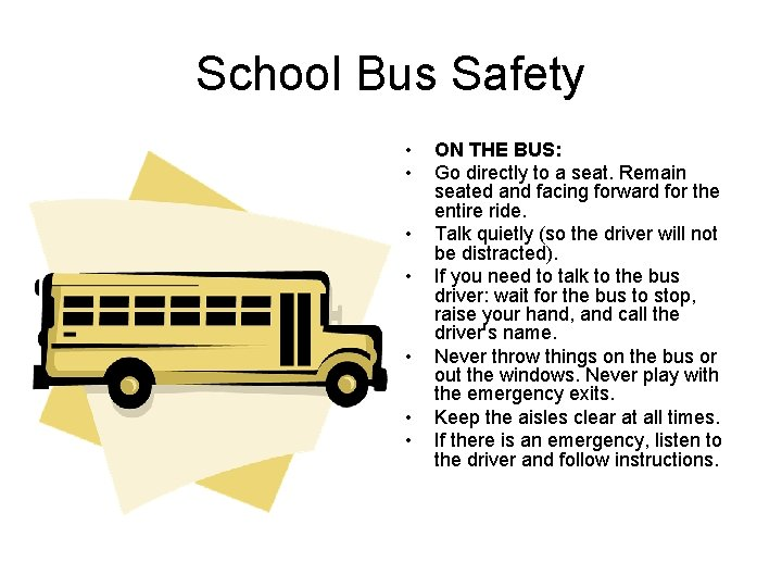 School Bus Safety • • ON THE BUS: Go directly to a seat. Remain