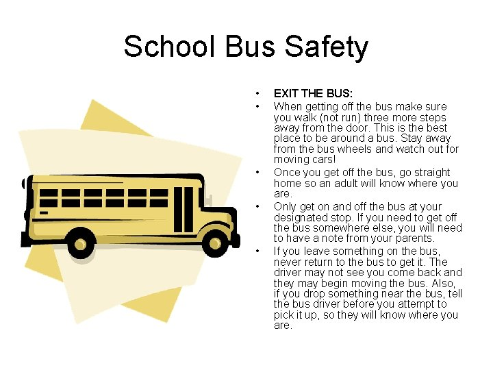 School Bus Safety • • • EXIT THE BUS: When getting off the bus