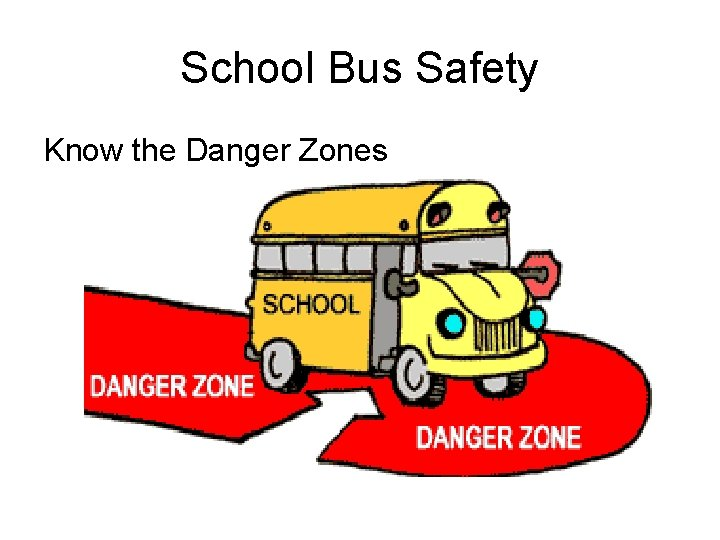 School Bus Safety Know the Danger Zones