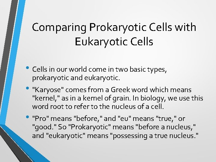 Comparing Prokaryotic Cells with Eukaryotic Cells • Cells in our world come in two