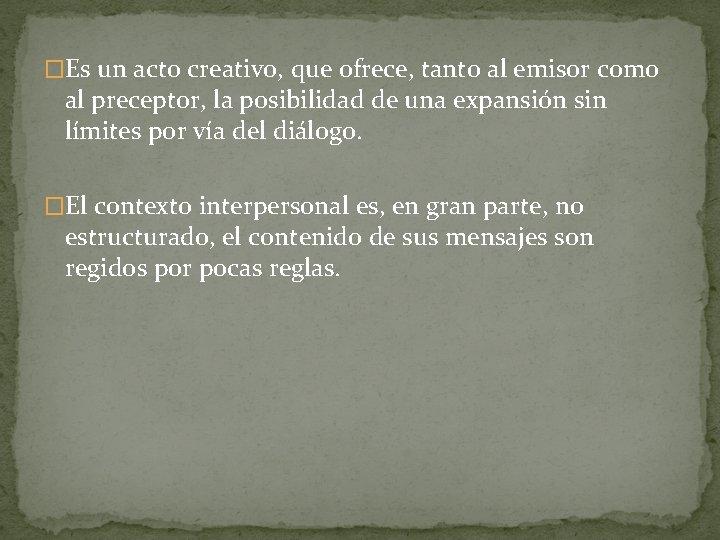 �Es un acto creativo, que ofrece, tanto al emisor como al preceptor, la posibilidad