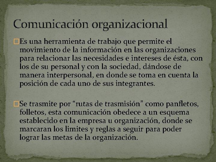 Comunicación organizacional �Es una herramienta de trabajo que permite el movimiento de la información
