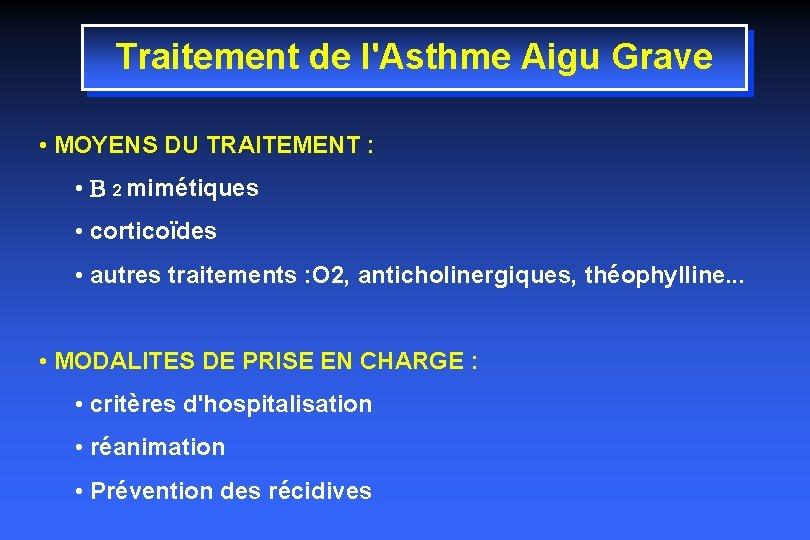 Traitement de l'Asthme Aigu Grave • MOYENS DU TRAITEMENT : • B 2 mimétiques