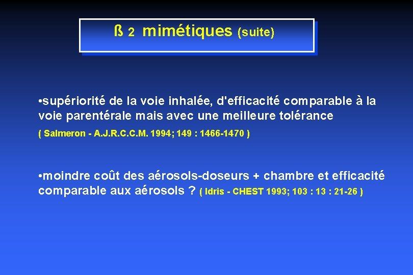 ß 2 mimétiques (suite) • supériorité de la voie inhalée, d'efficacité comparable à la
