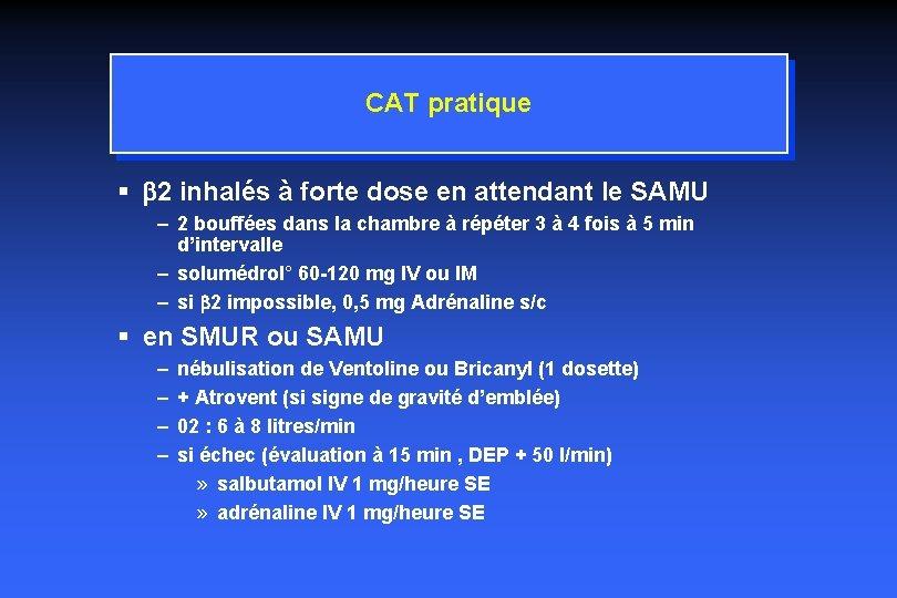CAT pratique § b 2 inhalés à forte dose en attendant le SAMU –