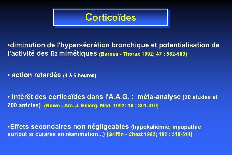 Corticoïdes • diminution de l'hypersécrétion bronchique et potentialisation de l'activité des ß 2 mimétiques