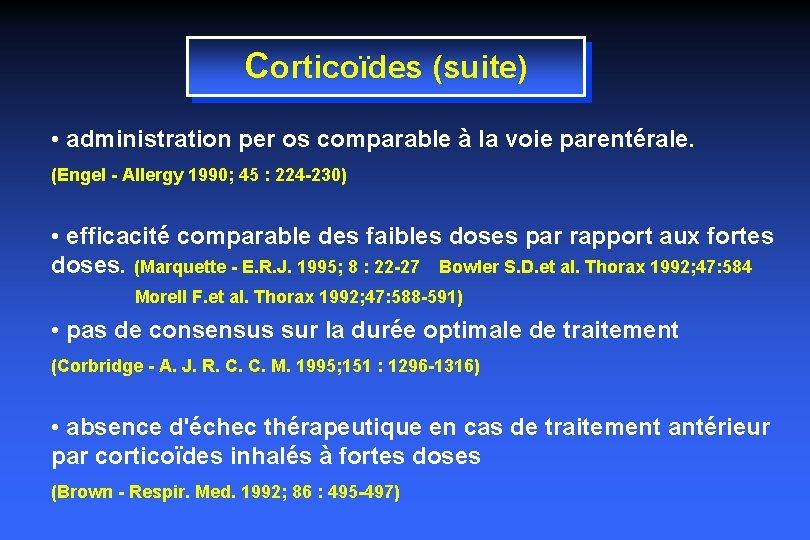Corticoïdes (suite) • administration per os comparable à la voie parentérale. (Engel - Allergy