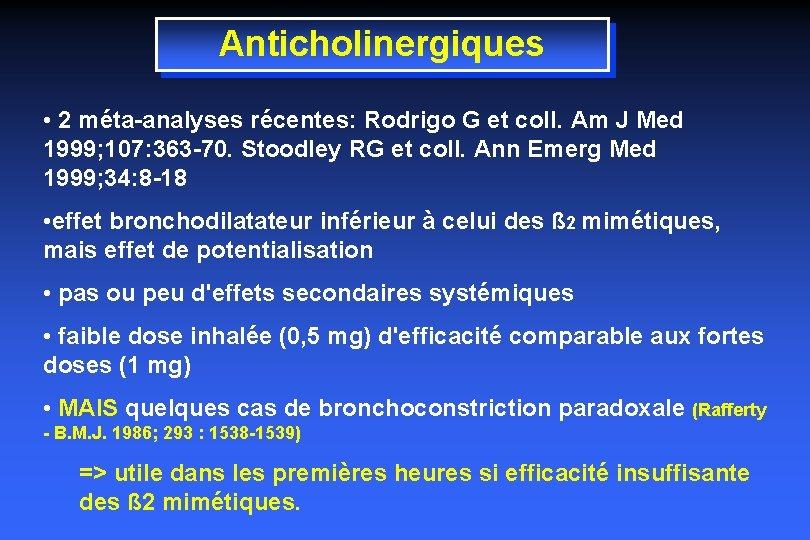 Anticholinergiques • 2 méta-analyses récentes: Rodrigo G et coll. Am J Med 1999; 107: