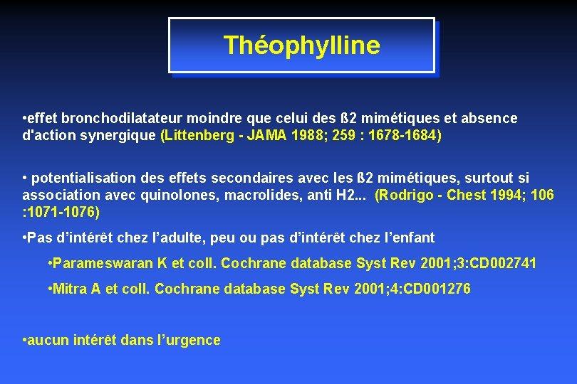 Théophylline • effet bronchodilatateur moindre que celui des ß 2 mimétiques et absence d'action