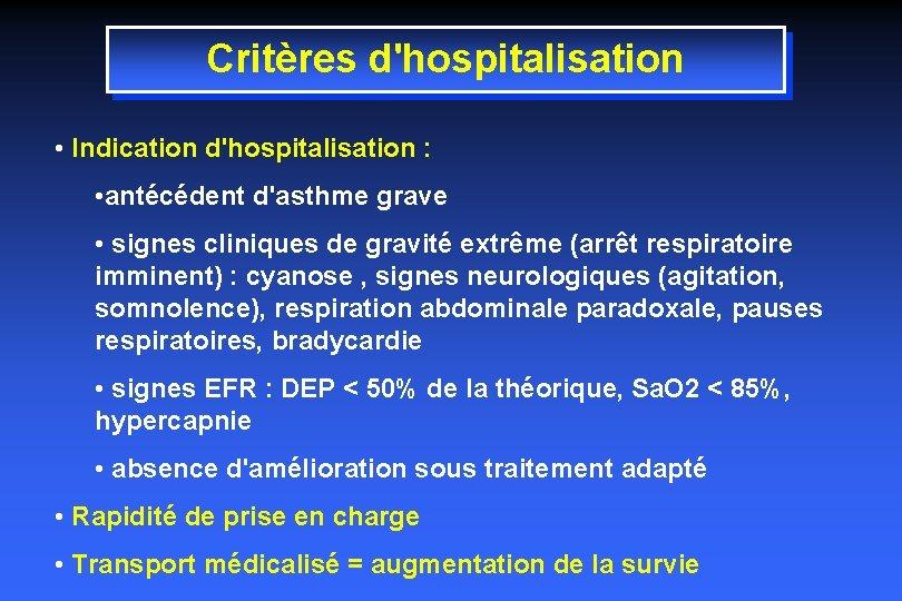 Critères d'hospitalisation • Indication d'hospitalisation : • antécédent d'asthme grave • signes cliniques de