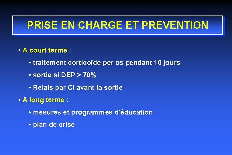 PRISE EN CHARGE ET PREVENTION • A court terme : • traitement corticoïde per