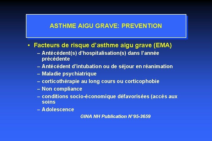 ASTHME AIGU GRAVE: PREVENTION • Facteurs de risque d'asthme aigu grave (EMA) – Antécédent(s)