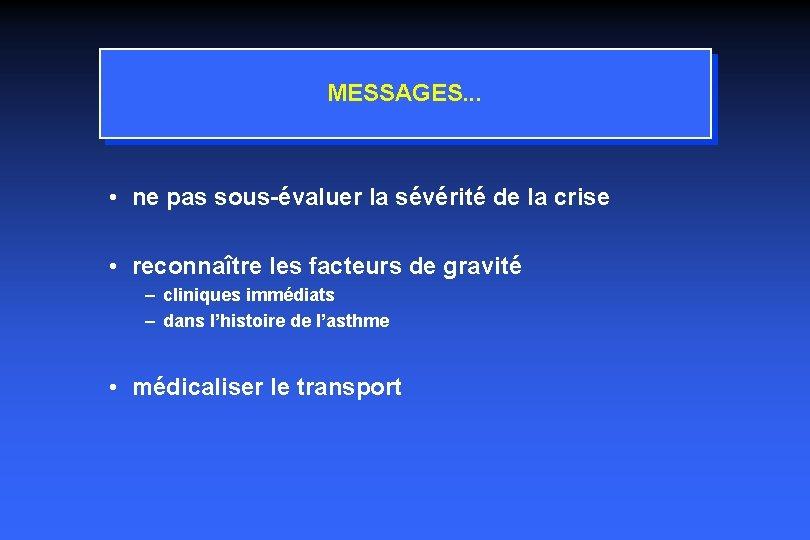 MESSAGES. . . • ne pas sous-évaluer la sévérité de la crise • reconnaître