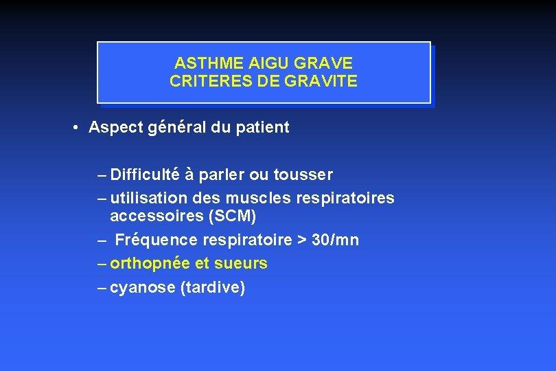 ASTHME AIGU GRAVE CRITERES DE GRAVITE • Aspect général du patient – Difficulté à
