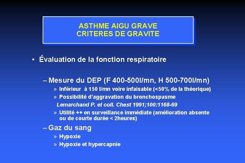 ASTHME AIGU GRAVE CRITERES DE GRAVITE • Évaluation de la fonction respiratoire – Mesure