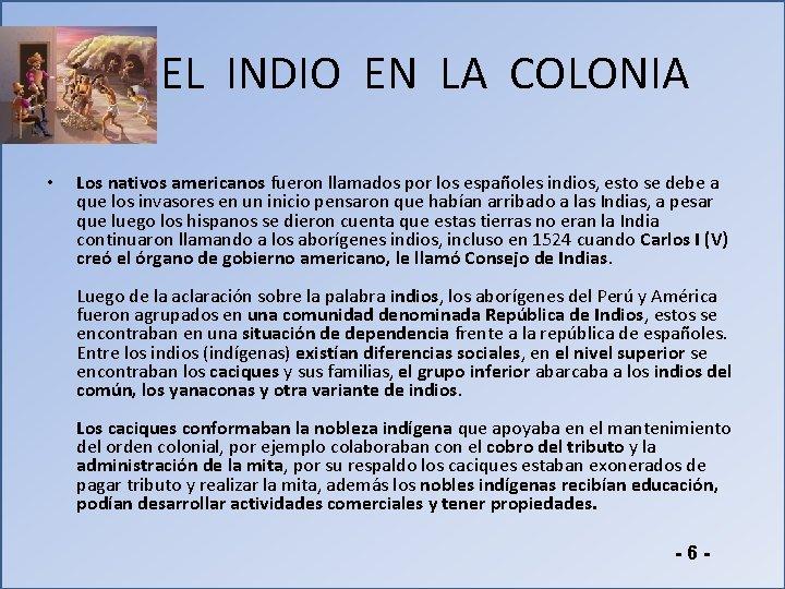 EL INDIO EN LA COLONIA • Los nativos americanos fueron llamados por los españoles