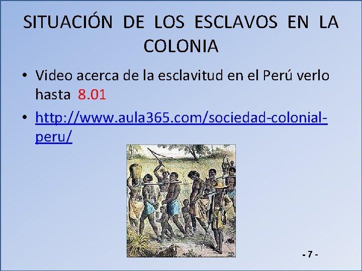 SITUACIÓN DE LOS ESCLAVOS EN LA COLONIA • Video acerca de la esclavitud en
