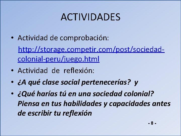 ACTIVIDADES • Actividad de comprobación: http: //storage. competir. com/post/sociedadcolonial-peru/juego. html • Actividad de reflexión: