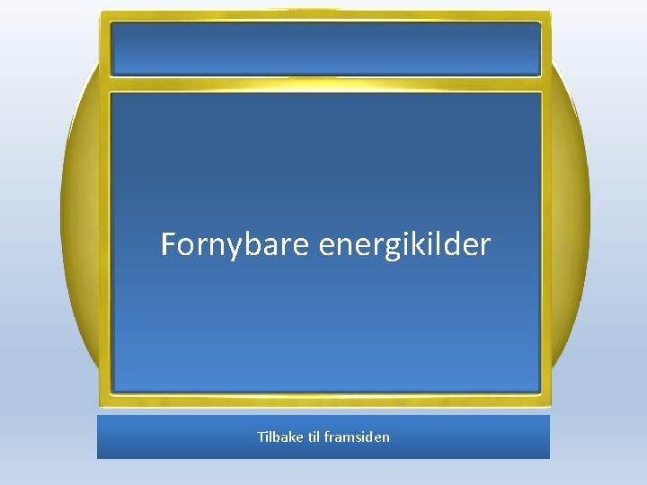 Fornybare energikilder Tilbake til framsiden