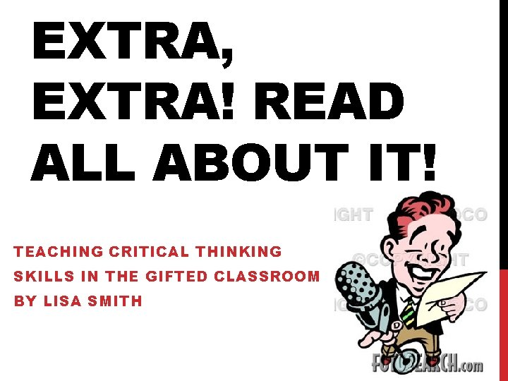 EXTRA, EXTRA! READ ALL ABOUT IT! TEACHING CRITICAL THINKING SKILLS IN THE GIFTED CLASSROOM