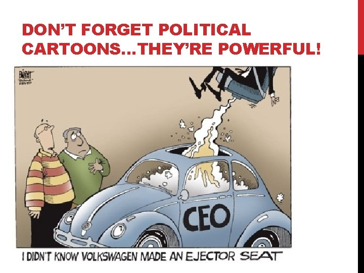 DON'T FORGET POLITICAL CARTOONS…THEY'RE POWERFUL!