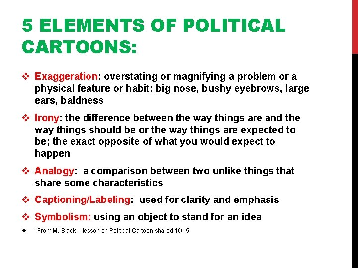 5 ELEMENTS OF POLITICAL CARTOONS: v Exaggeration: overstating or magnifying a problem or a