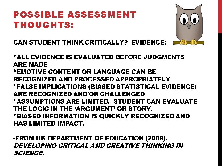 POSSIBLE ASSESSMENT THOUGHTS: CAN STUDENT THINK CRITICALLY? EVIDENCE: *ALL EVIDENCE IS EVALUATED BEFORE JUDGMENTS