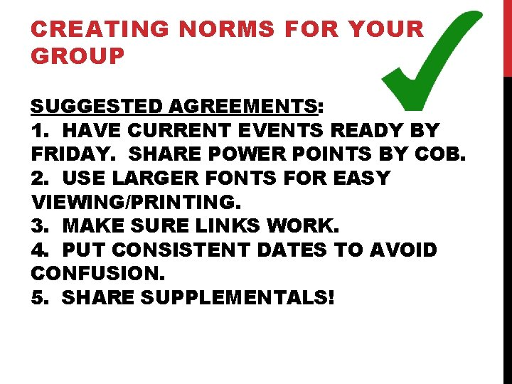 CREATING NORMS FOR YOUR GROUP SUGGESTED AGREEMENTS: 1. HAVE CURRENT EVENTS READY BY FRIDAY.